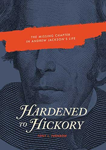Hardened to Hickory: The Missing Chapter in Andrew Jackson's Life